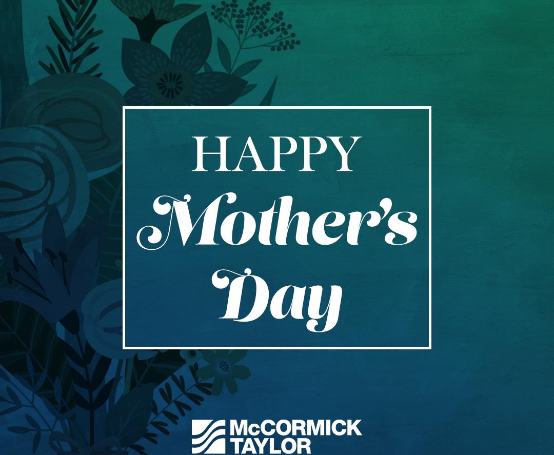 CELEBRATING McCORMICK TAYLOR'S MOMS